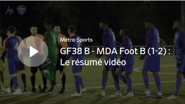 GF38 B – MDA Foot B (1-2) : le résumé vidéo